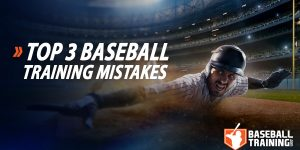 Top 3 Baseball Training Mistakes