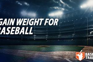 Gain Weight For Baseball