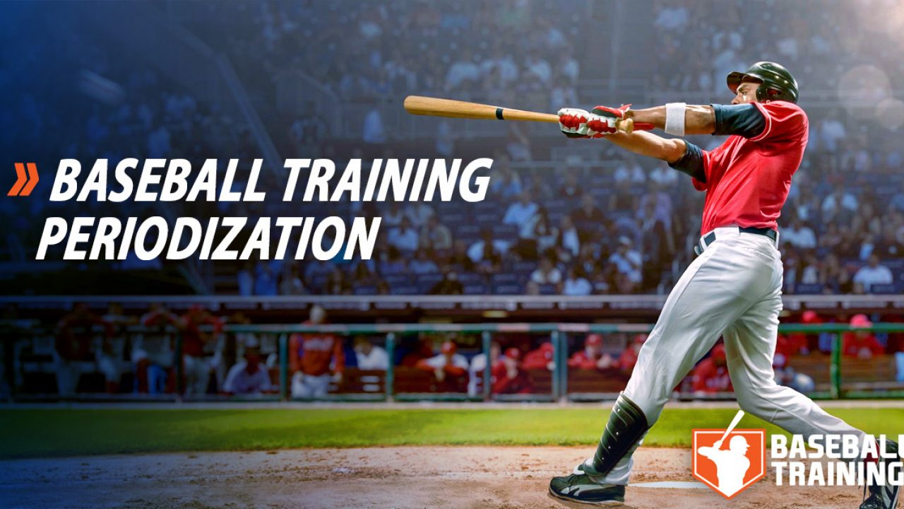 Baseball Training Periodization - How To Organize Your Training